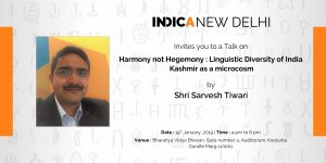 Talk by Sarvesh Tiwari on 'Harmony not Hegemony : Linguistic Diversity of India  Kashmir as a microcosm'