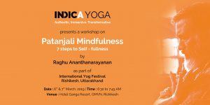 Indica Yoga Presents a workshop on Patanjali Mindfulness 7 Steps to Self-fullness by Raghu Ananthanarayanan
